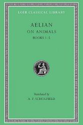 On Animals, Volume I: Books 1-5 (ISBN: 9780674994911)