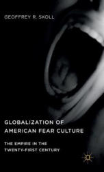 Globalization of American Fear Culture - The Empire in the Twenty-First Century (ISBN: 9781137570338)