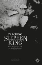 Teaching Stephen King - Horror, the Supernatural, and New Approaches to Literature (ISBN: 9781137483904)