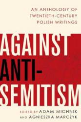 Against Anti-Semitism - An Anthology of Twentieth-Century Polish Writings (ISBN: 9780190624514)