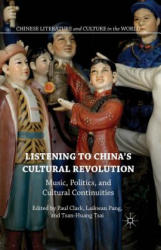 Listening to China's Cultural Revolution: Music, Politics, and Cultural Continuities - Music, Politics, and Cultural Continuities (ISBN: 9781349565085)