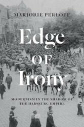 Edge of Irony - Modernism in the Shadow of the Habsburg Empire (ISBN: 9780226566177)