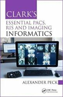 Clark's Essential PACS, RIS and Imaging Informatics (ISBN: 9781498763233)