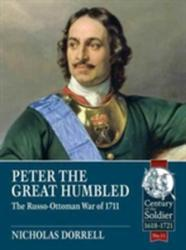 Peter the Great Humbled - The Russo-Ottoman War of 1711 (ISBN: 9781911512318)