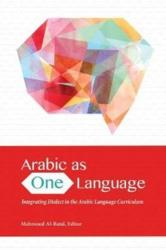 Arabic as One Language - Integrating Dialect in the Arabic Language Curriculum (ISBN: 9781626165045)
