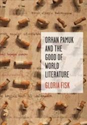Orhan Pamuk and the Good of World Literature (ISBN: 9780231183260)