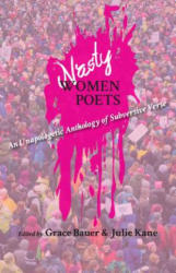 Nasty Women Poets - An Unapologetic Anthology of Subversive Verse (ISBN: 9780998196336)