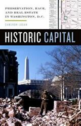 Historic Capital - Preservation, Race, and Real Estate in Washington, D. C. (ISBN: 9780816692323)