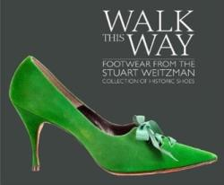 Walk this Way - Footwear from the Stuart Weitzman Collection of Historic Shoes (ISBN: 9781911282143)