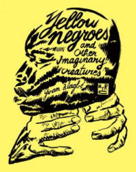 Yellow Negroes And Other Imaginary Creatures (ISBN: 9781681371764)