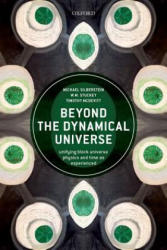 Beyond the Dynamical Universe - Unifying Block Universe Physics and Time as Experienced (ISBN: 9780198807087)
