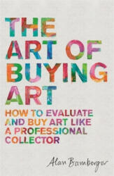 Art of Buying Art - Alan S. Bamberger (ISBN: 9781472140357)
