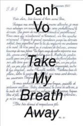Danh Vo: Take My Breath Away (ISBN: 9780892075393)