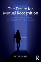 Desire for Mutual Recognition - Social Movements and the Dissolution of the False Self (ISBN: 9781138095281)