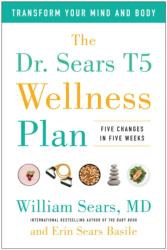 Dr. Sears T5 Wellness Plan - Transform Your Mind and Body, Five Changes in Five Weeks (ISBN: 9781944648701)