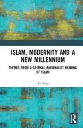 Islam, Modernity and a New Millennium - Themes from a Critical Rationalist Reading of Islam (ISBN: 9781138087750)