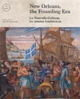 New Orleans, the Founding Era - La Nouvelle-Orleans, les annees fondatrices (ISBN: 9780917860744)