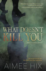 What Doesn't Kill You - Aimee Hix (ISBN: 9780738754437)