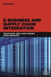 E-Business and Supply Chain Integration - Strategies and Case Studies from Industry (ISBN: 9780749478452)