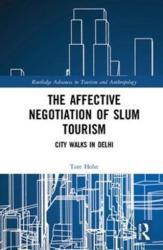 Affective Negotiation of Slum Tourism - City Walks in Delhi (ISBN: 9781138729896)