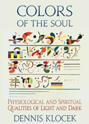 Colors of the Soul - Physiological and Spiritual Qualities of Light and Dark (ISBN: 9781584209607)