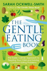 Gentle Eating Book - The Easier, Calmer Approach to Feeding Your Child and Solving Common Eating Problems (ISBN: 9780349414423)