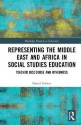 Representing the Middle East and Africa in Social Studies Education - Teacher Discourse and Otherness (ISBN: 9781138579248)