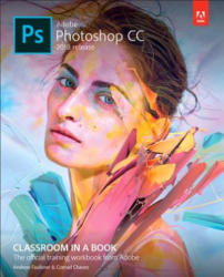 Adobe Photoshop CC Classroom in a Book (2018 release) - Andrew Faulkner, Conrad Chavez (ISBN: 9780134852485)