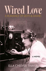 Wired Love - A Romance of Dots and Dashes (ISBN: 9780486815640)