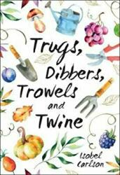 Trugs, Dibbers, Trowels and Twine, Hardcover (ISBN: 9781786852571)