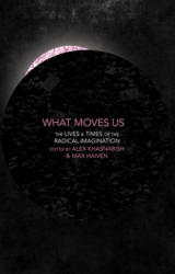 What Moves Us? - The Lives and Times of the Radical Imagination (ISBN: 9781552669884)