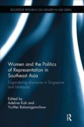 Women and the Politics of Representation in Southeast Asia - Engendering discourse in Singapore and Malaysia (ISBN: 9781138491533)