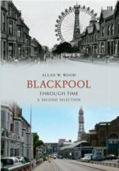 Blackpool Through Time A Second Selection (ISBN: 9781445605289)