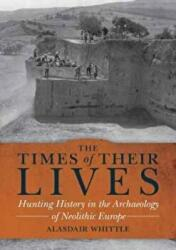 Times of their Lives - Hunting History in the Archaeology of Neolithic Europe (ISBN: 9781785706684)