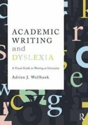 Academic Writing and Dyslexia - A Visual Guide to Writing at University (ISBN: 9781138291492)