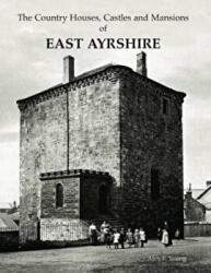 Country Houses, Castles and Mansions of East Ayrshire (ISBN: 9781840336306)