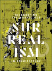 Celebrating the Marvellous - Surrealism in Architecture (ISBN: 9781119254416)