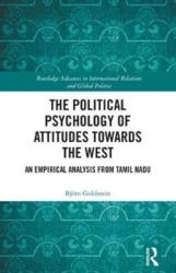 Political Psychology of Attitudes towards the West - An Empirical Analysis from Tamil Nadu (ISBN: 9781138090453)