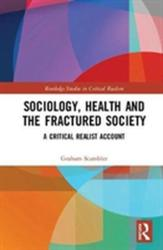 Sociology, Health and the Fractured Society - A Critical Realist Account (ISBN: 9781138909823)