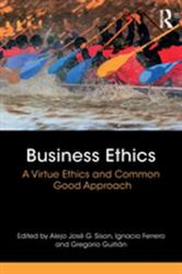 Business Ethics - A Virtue Ethics and Common Good Approach (ISBN: 9781138242579)