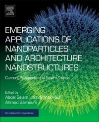 Emerging Applications of Nanoparticles and Architectural Nanostructures - Current Prospects and Future Trends (ISBN: 9780323512541)