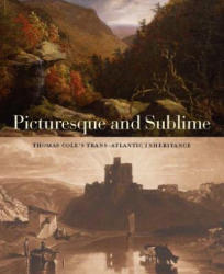 Picturesque and Sublime - Thomas Cole's Trans-Atlantic Inheritance (ISBN: 9780300233537)