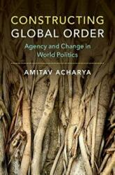 Constructing Global Order - Agency and Change in World Politics (ISBN: 9781316621783)