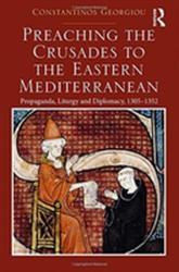 Preaching the Crusades to the Eastern Mediterranean - Propaganda, Liturgy and Diplomacy, 1305-1352 (ISBN: 9781138743700)