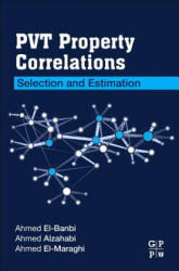 PVT Property Correlations - Ahmed Alzahabi, Ahmed El-Banbi, Ahmad Al-Maraghi (ISBN: 9780128125724)