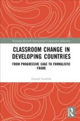 Classroom Change in Developing Countries - From Progressive Cage to Formalistic Frame (ISBN: 9780815355199)