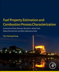 Fuel Property Estimation and Combustion Process Characterization - Conventional Fuels, Biomass, Biocarbon, Waste Fuels, Refuse Derived Fuel, and Othe (ISBN: 9780128134733)