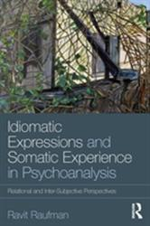Idiomatic Expressions and Somatic Experience in Psychoanalysis - Relational and Inter-Subjective Perspectives (ISBN: 9780815361008)