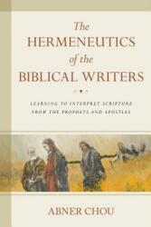 Hermeneutics of the Biblical Writers - Learning to Interpret Scripture from the Prophets and Apostles (ISBN: 9780825443244)