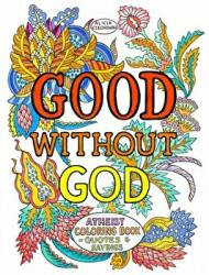 Good Without God - Atheist Coloring Book--Quotes & Sayings (ISBN: 9781939578303)